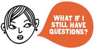 What If I Still Have Questions?