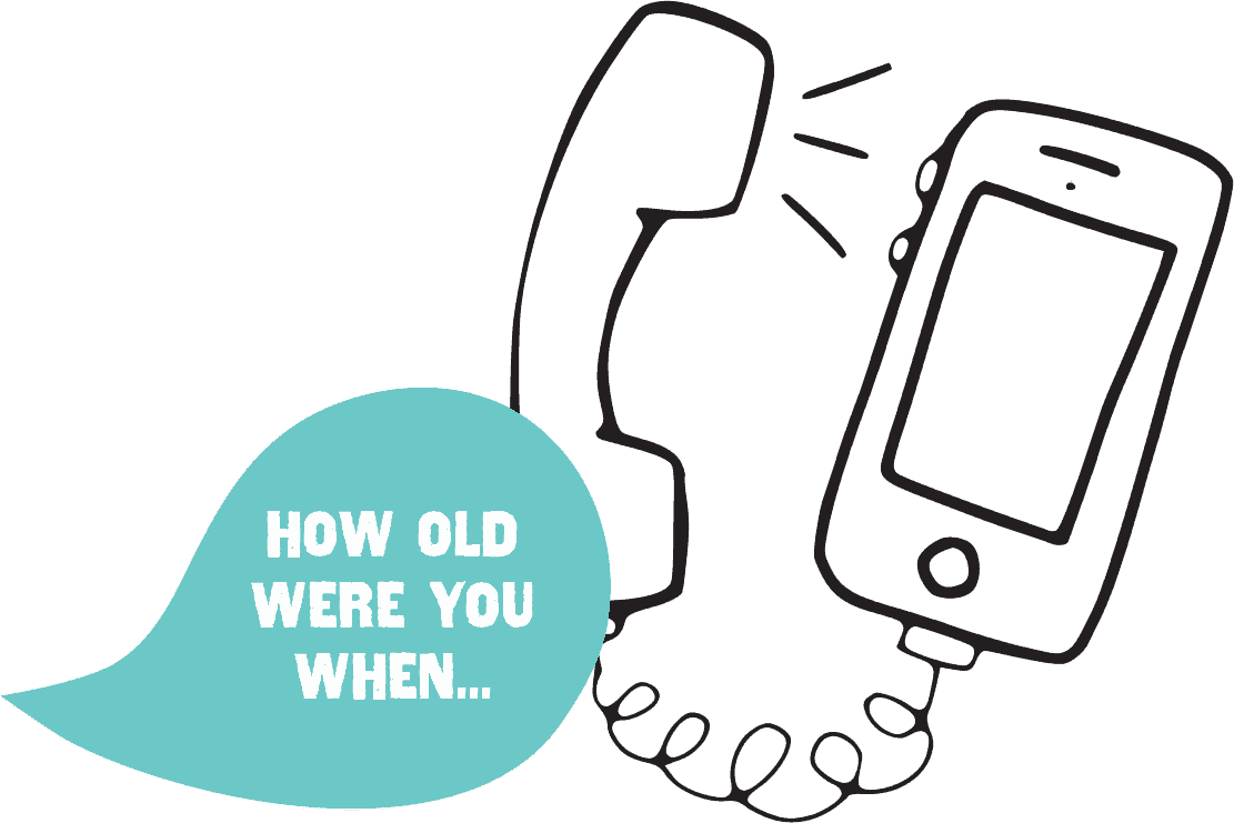 How old were you when...